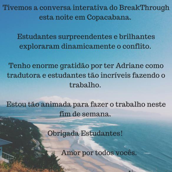 Tivemos a conversa interativa BreakThrough esta noite em Copacabana. Estudantes surpreendentes e brilhantes exploraram dinamicamente o conflito. Tenho enorme gratidão por ter Adriane c